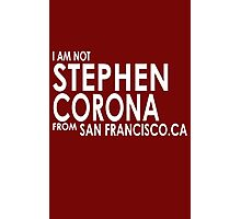 I am not stephen corona from san francisco Photographic Print