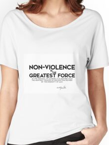 non-violence is the greatest force - gandhi Women's Relaxed Fit T-Shirt