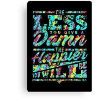 The Happier You Will Be Canvas Print