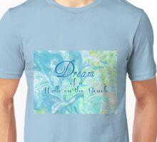 Dream of a walk on the Beach Unisex T-Shirt