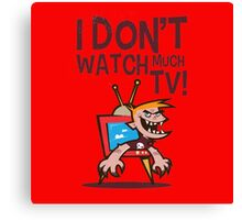 I DON'T WATCH TV  Canvas Print