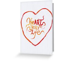Heart your life Greeting Card