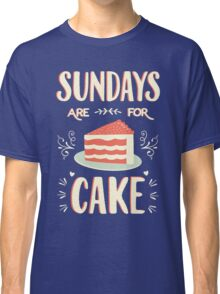 Sundays Are For Cake Classic T-Shirt
