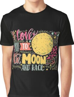 I love you to the moon and back.. Graphic T-Shirt