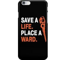 SAVE A LIFE. PLACE A WARD. iPhone Case/Skin