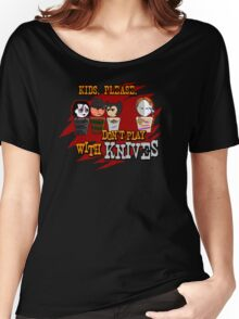 Don't Play With Knives Women's Relaxed Fit T-Shirt