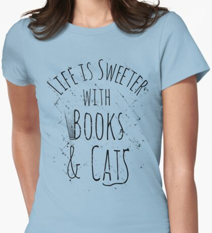 life is sweeter with books & cats Womens Fitted T-Shirt