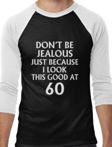 DON'T JEALOUS JUST BECAUSE I LOOK THIS GOOD AT 60 Men's Baseball ¾ T-Shirt