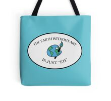 """EARTH WITHOUT ART IS JUST """"EH"""" Tote Bag"""