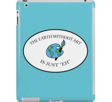 """EARTH WITHOUT ART IS JUST """"EH"""" iPad Case/Skin"""
