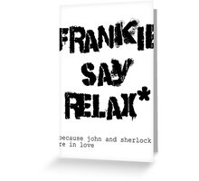 JOHNLOCK   Frankie Say Relax (Because John and Sherlock Are in Love) Greeting Card