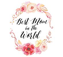 Best Mom In The World Floral Wreath Photographic Print