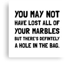 Lost Your Marbles Canvas Print