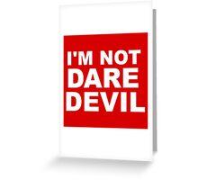 I'm Not Daredevil Greeting Card