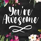 You're Awesome  by raeuberstochter