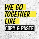 We Go Together Like Copy And Paste by raeuberstochter