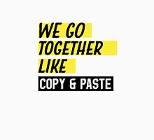 We Go Together Like Copy And Paste Unisex T-Shirt