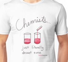 Chemists just literally decant even Unisex T-Shirt