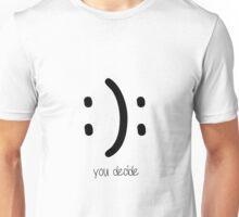 : ) : you decide Unisex T-Shirt