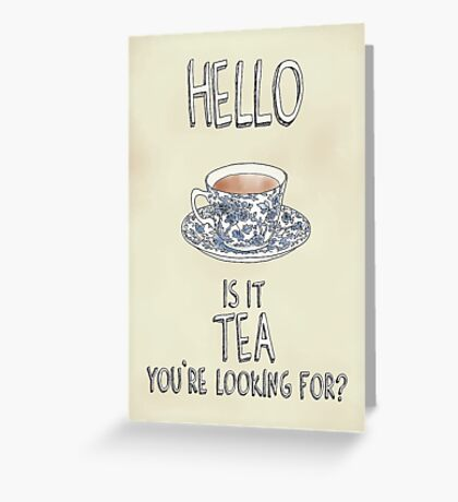 Hello - Is it tea you're looking for? Illustrated Design Greeting Card