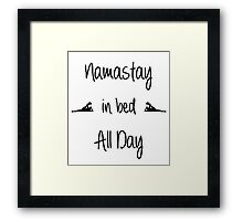Namastay in bed All Day Framed Print