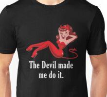 the devil made me do it Unisex T-Shirt