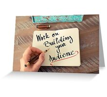 Work On Building Your Audience Greeting Card