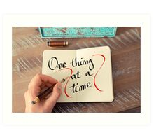 One Thing At A Time Art Print
