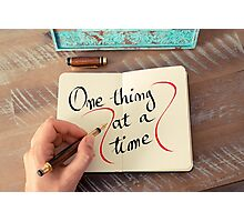 One Thing At A Time Photographic Print