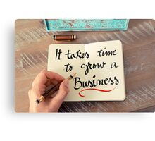 It Takes Time To Grow A Business Metal Print