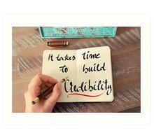 It Takes Time To Build Credibility Art Print