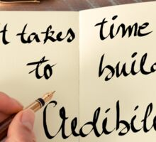 It Takes Time To Build Credibility Sticker
