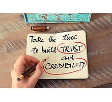 Take The Time To Build Trust and Credibility Photographic Print