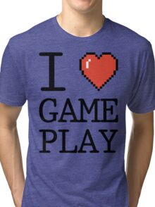 I LOVE GAMEPLAY Tri-blend T-Shirt