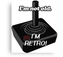 I'm not old, I'm retro! Canvas Print