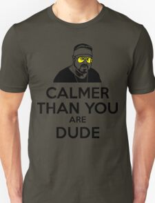 Calmer than you are Dude Unisex T-Shirt