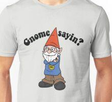 Gnome Sayin'? Unisex T-Shirt