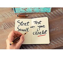 Start Small and Test Your Market Photographic Print