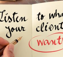 Listen To What Your Client Wants Sticker