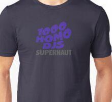 1000 Homo DJs - Supernaut T-Shirt Unisex T-Shirt