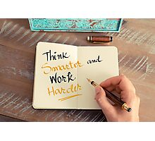Think Smarter and Work Harder Photographic Print