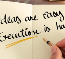 Ideas Are Easy Execution is Hard Sticker