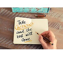 Take Action and The Rest Will Come Photographic Print