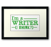 I ama a WRITER... I think Framed Print