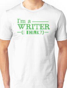I ama a WRITER... I think Unisex T-Shirt