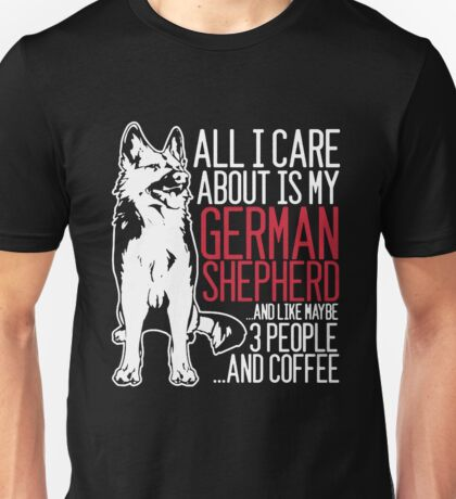 All I Care About Is My German Shepherd And Coffee Unisex T-Shirt