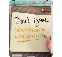 Don't Ignore Traditional Marketing iPad Case/Skin