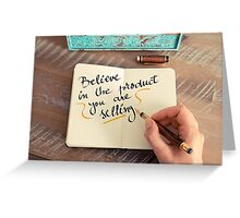 Believe in The Product You Are Selling Greeting Card