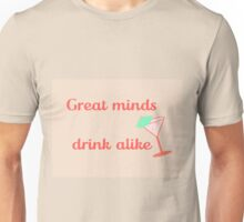 Great Minds Drink Alike Unisex T-Shirt