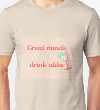 Great Minds Drink Alike Unisex T-Shirt